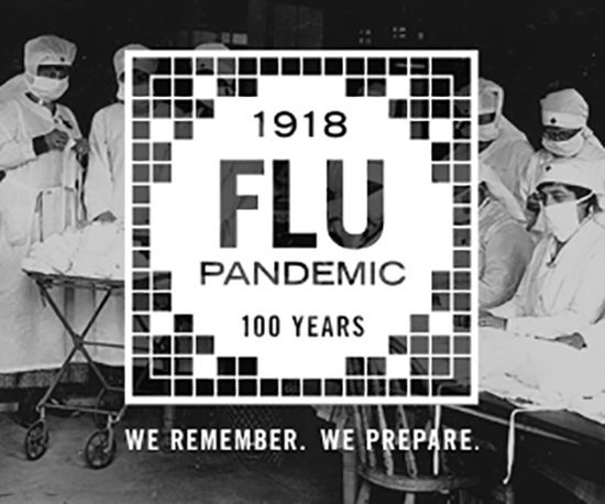 1918 Flu Pandemic 100 Years We Remember. We Prepare